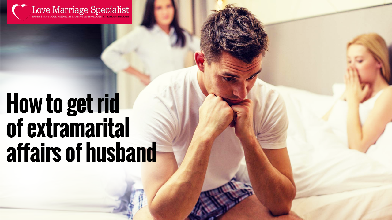 How to get rid of extramarital affairs of husband